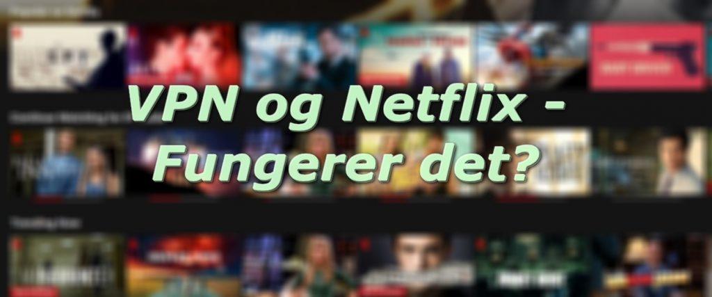 Kan jeg bruke VPN på Netflix?